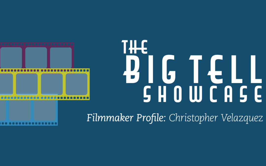 The Big Tell 2019 | Meet the Filmmaker Christopher Velazquez